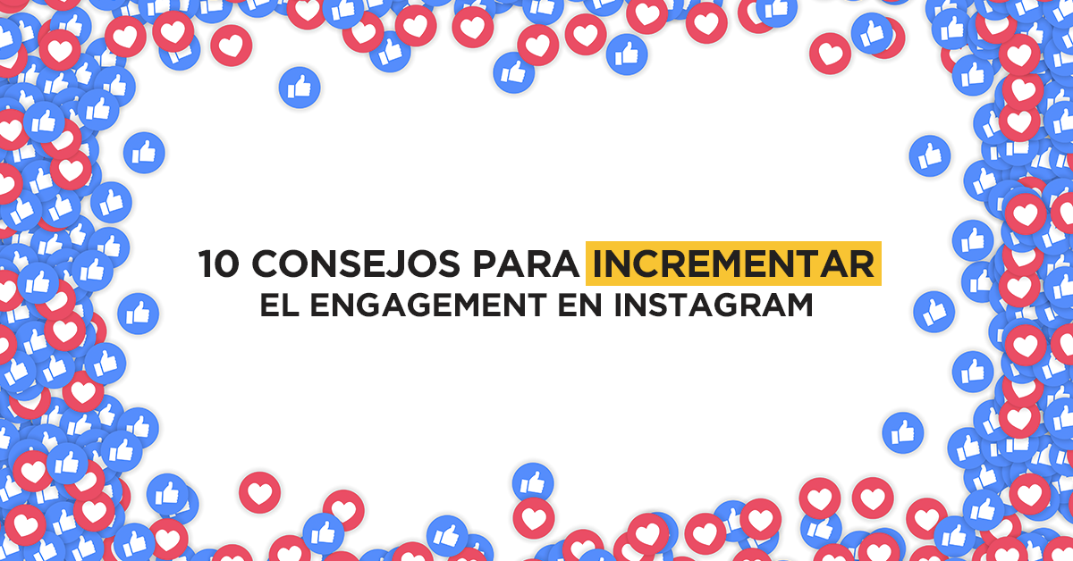10 tips para incrementar el engagement en Instagram