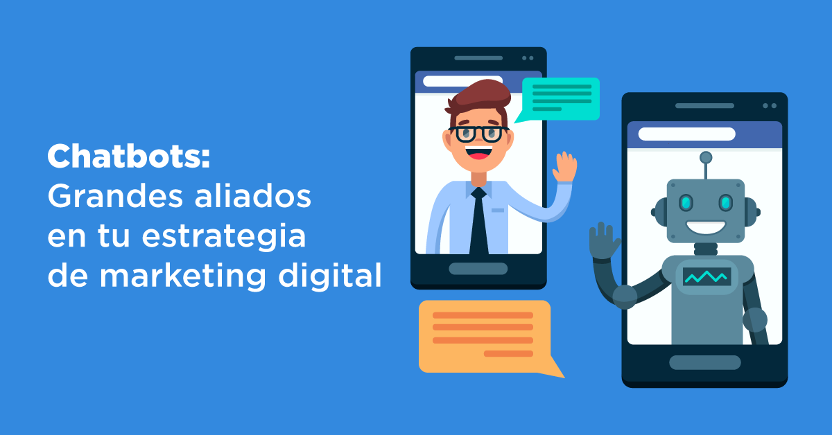 Chatbots, grandes aliados en tu estrategia de marketing digital