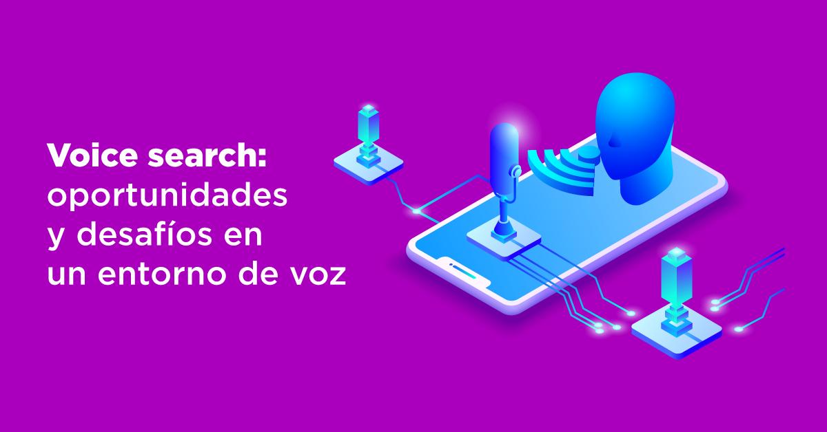 Voice Search: oportunidades y desafíos en un entorno de voz
