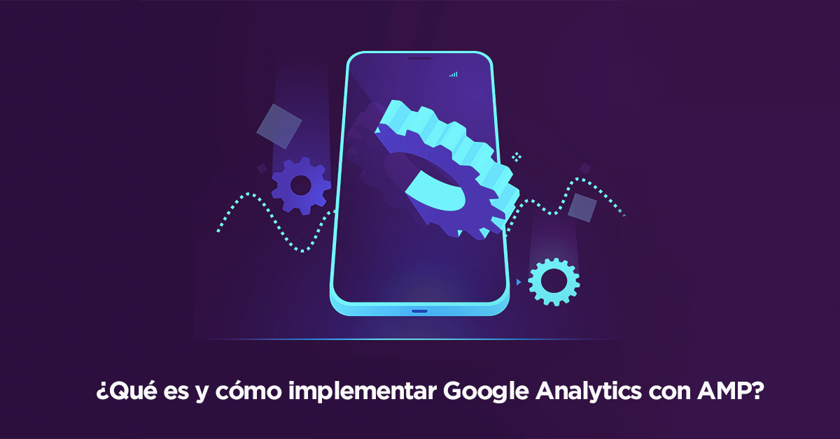 ¿Qué es y cómo implementar Google Analytics con AMP?
