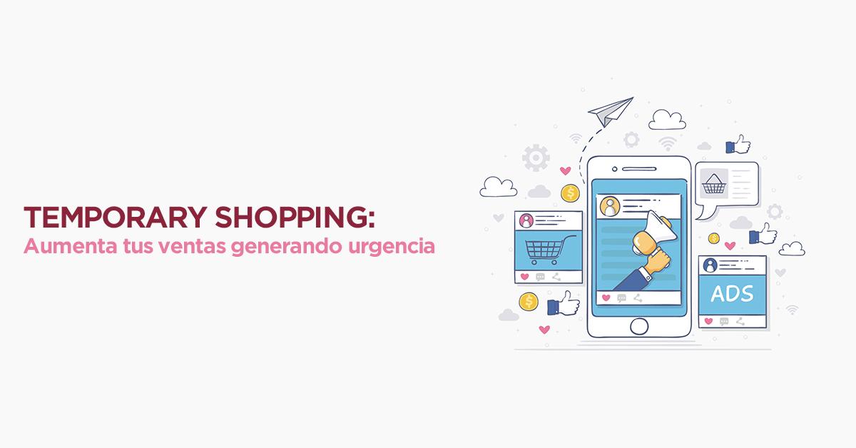 Temporary shopping: aumenta tus ventas generando urgencia