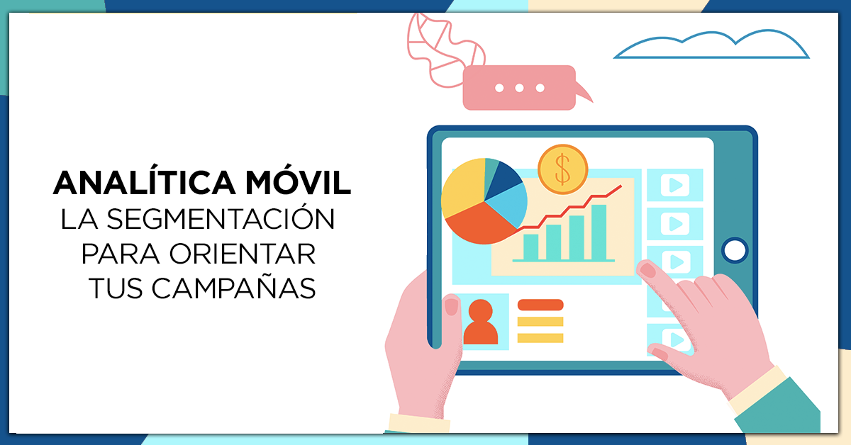 Analítica móvil: la segmentación para orientar tus campañas