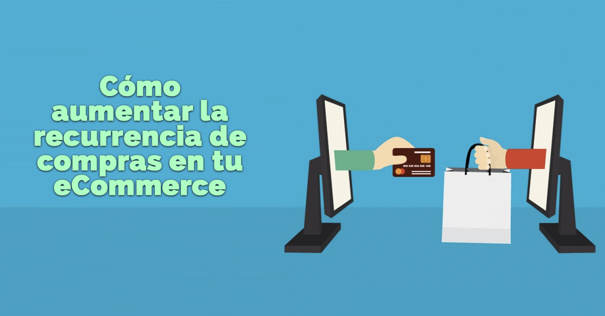 aumentar-la-recurrencia-ecommerce.png