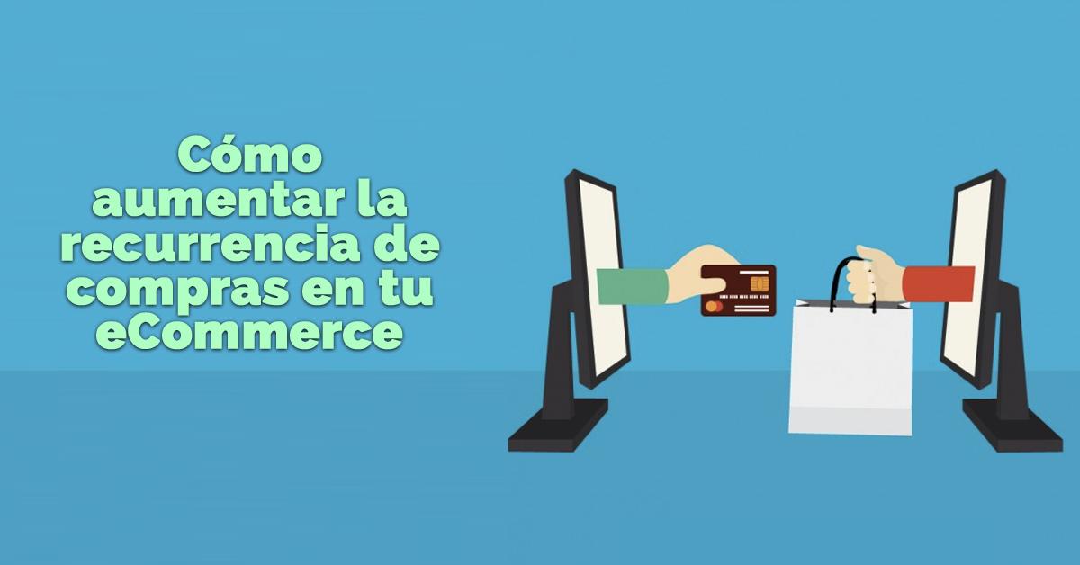 aumentar-la-recurrencia-ecommerce.png
