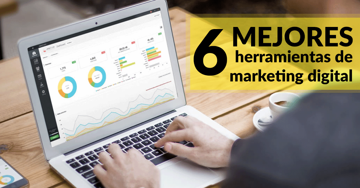 Las 6 mejores herramientas de marketing digital