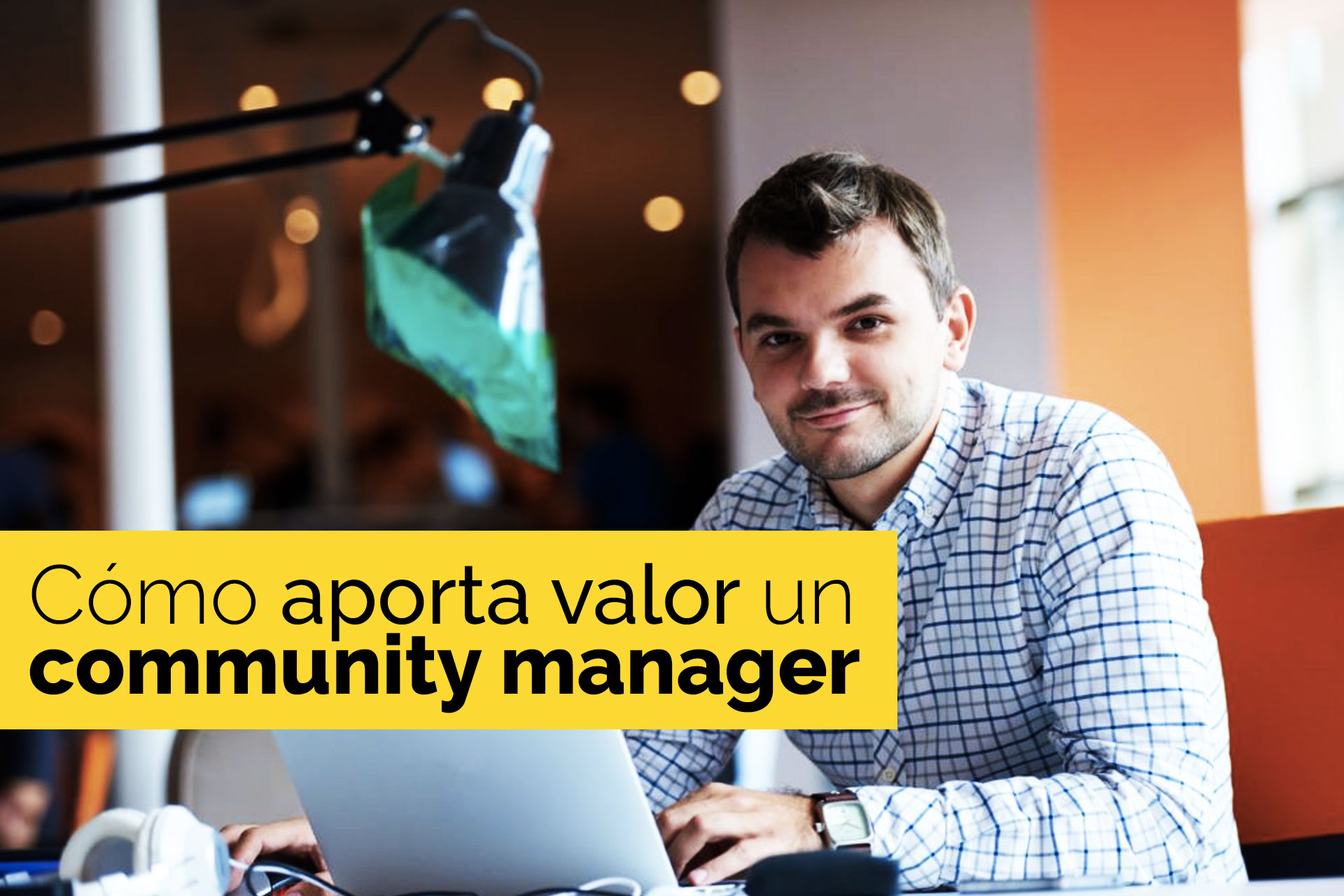 Social Media: Cómo aporta valor un Community Manager