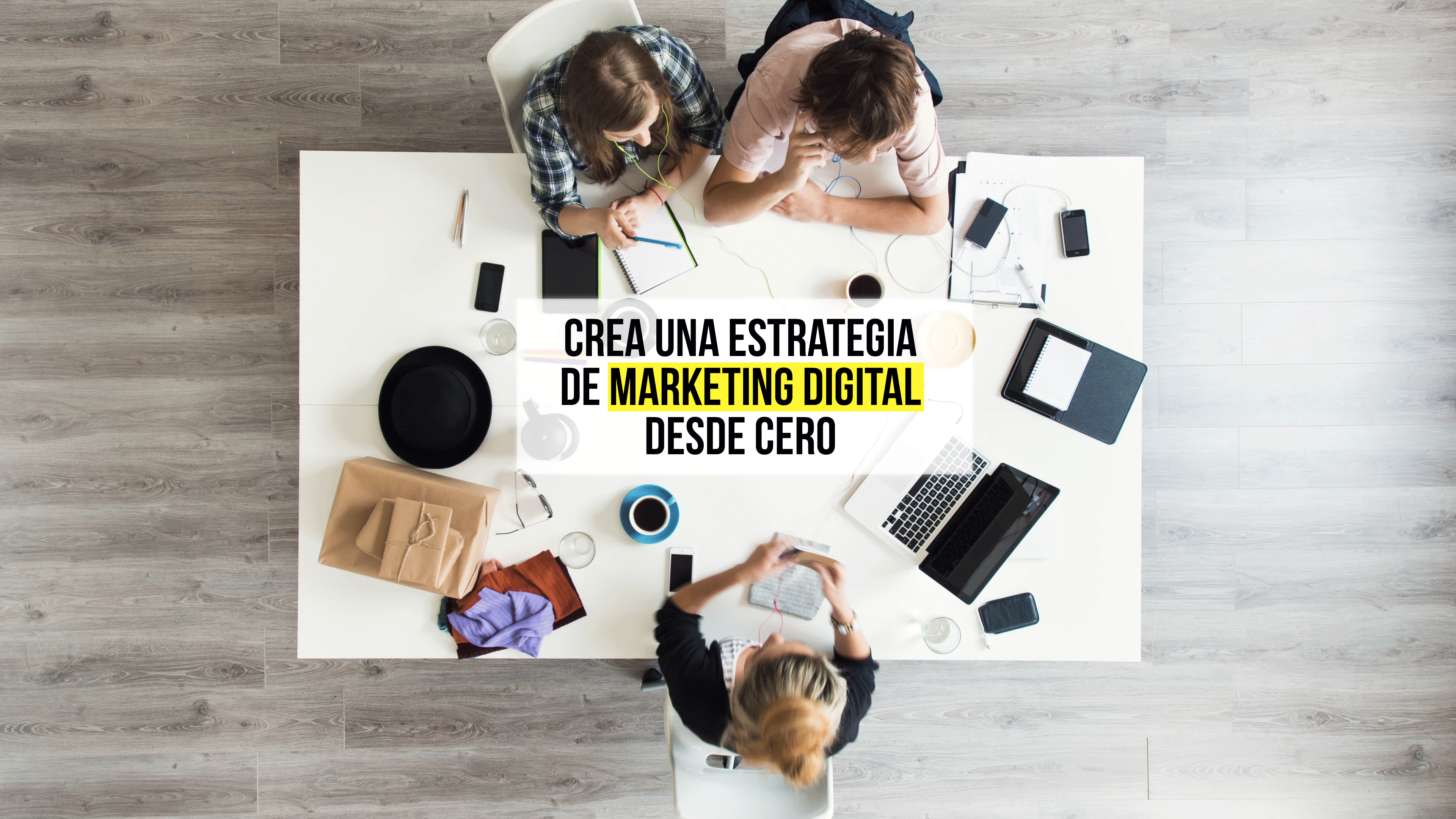 Crea una estrategia de Marketing Digital desde cero
