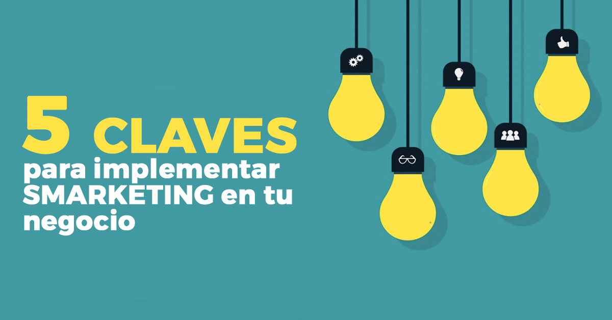 5 claves para implementar Smarketing con éxito en tu empresa