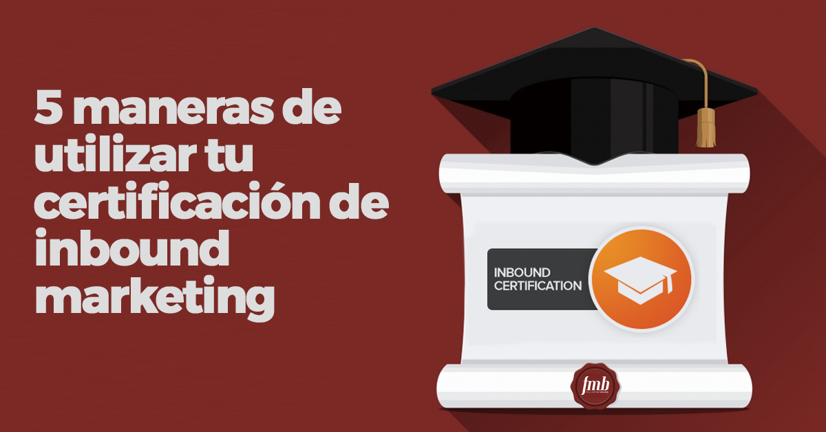 5 maneras de utilizar tu certificación inbound marketing