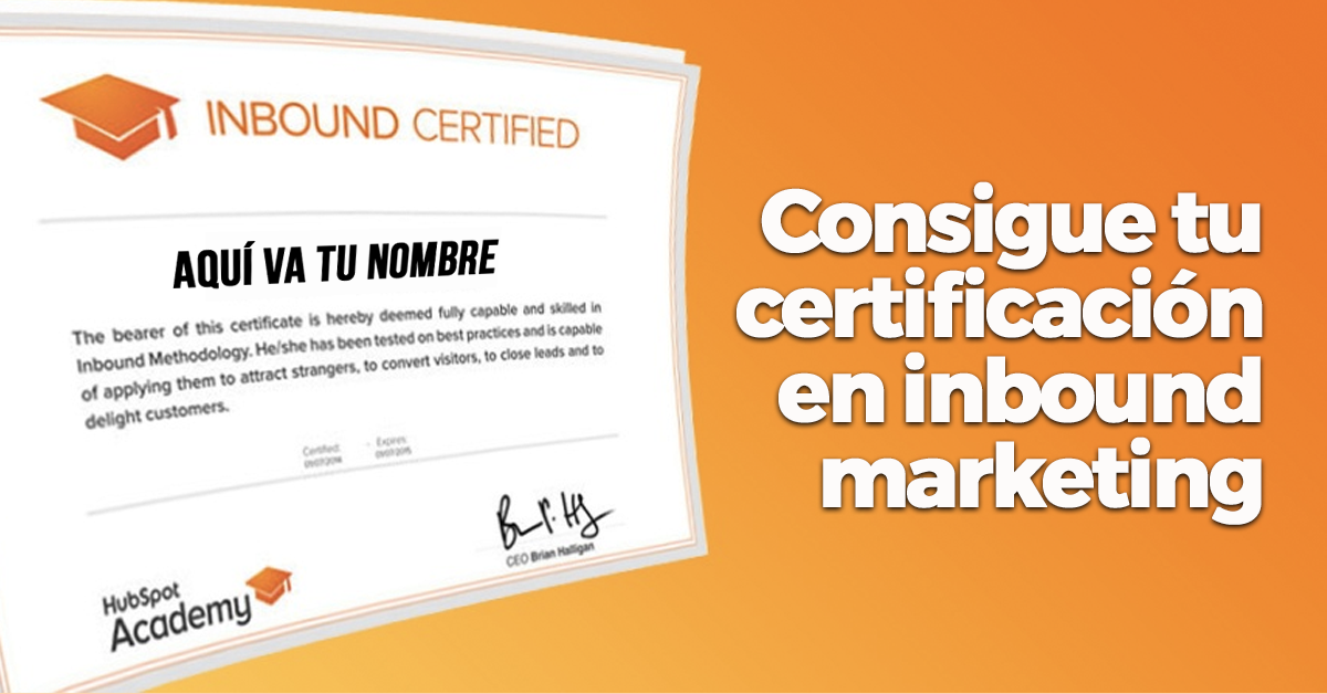 ¡Consigue tu certificación de Inbound Marketing con Hubspot!