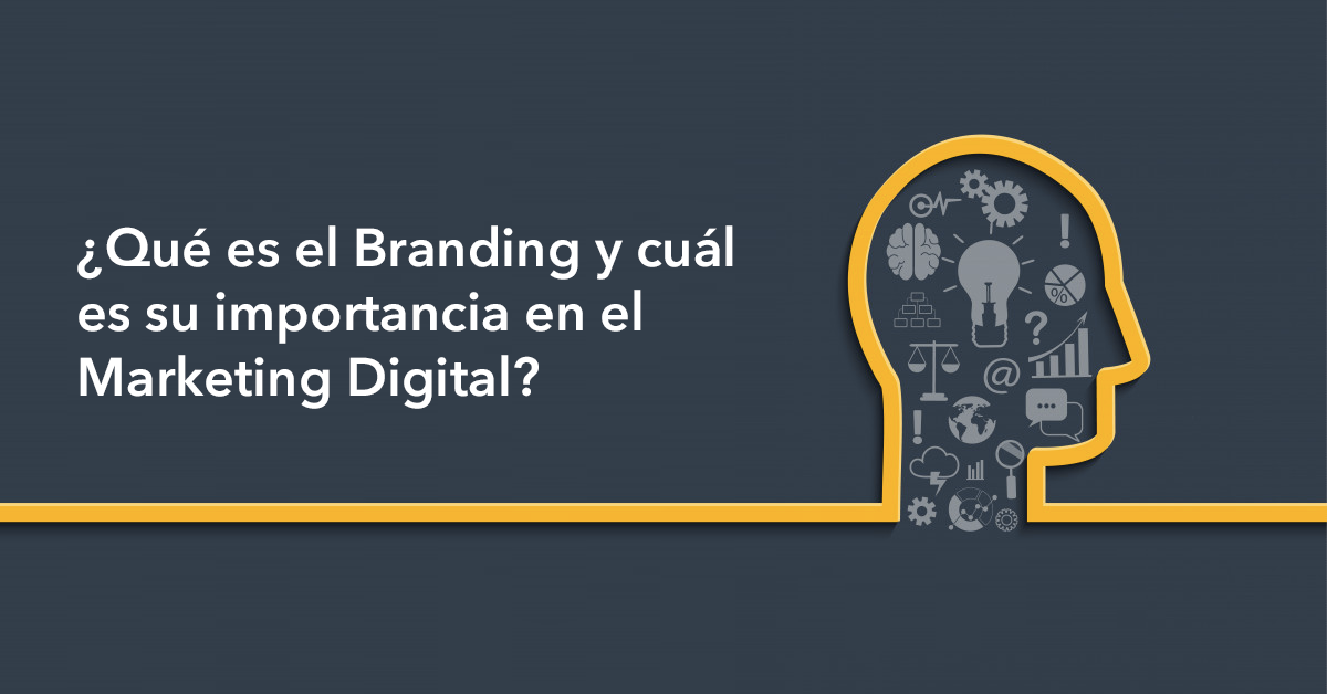 ¿Qué es el Branding y cuál es su importancia en el Marketing Digital?
