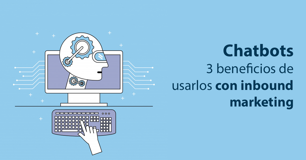 Chatbots, 3 beneficios de usarlos con inbound marketing