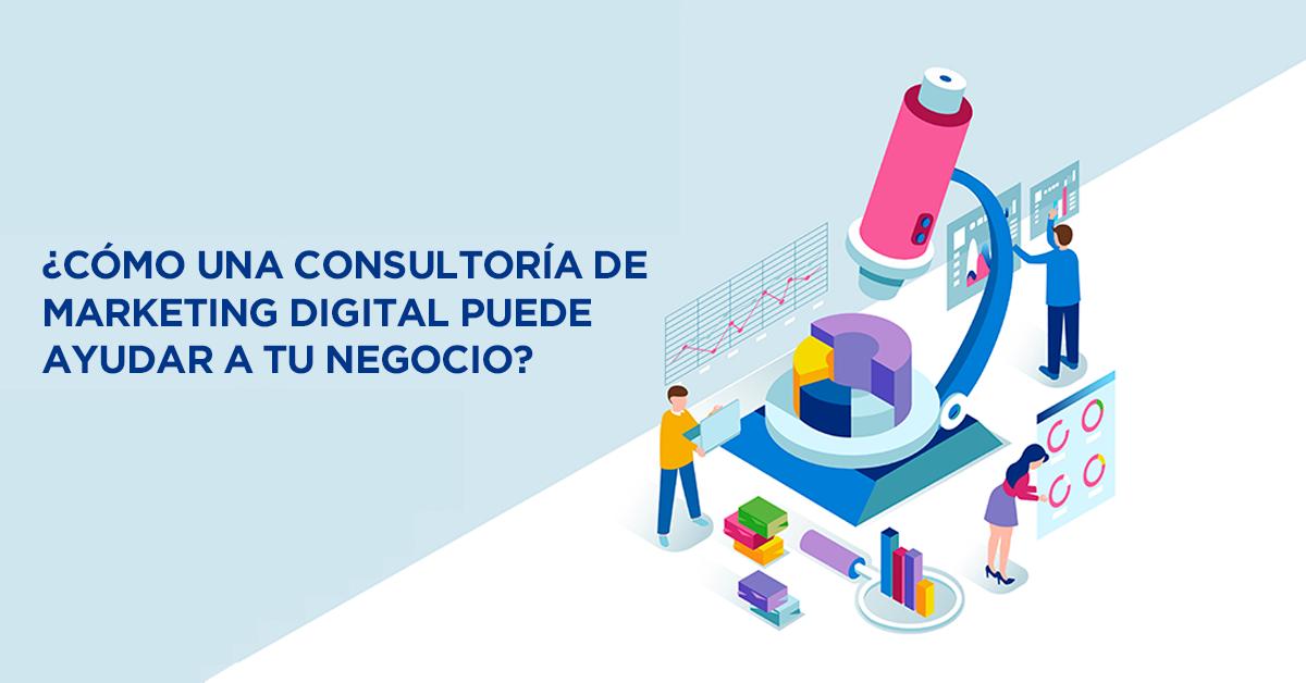 ¿Cómo una consultoría Marketing Digital puede ayudar a tu negocio?