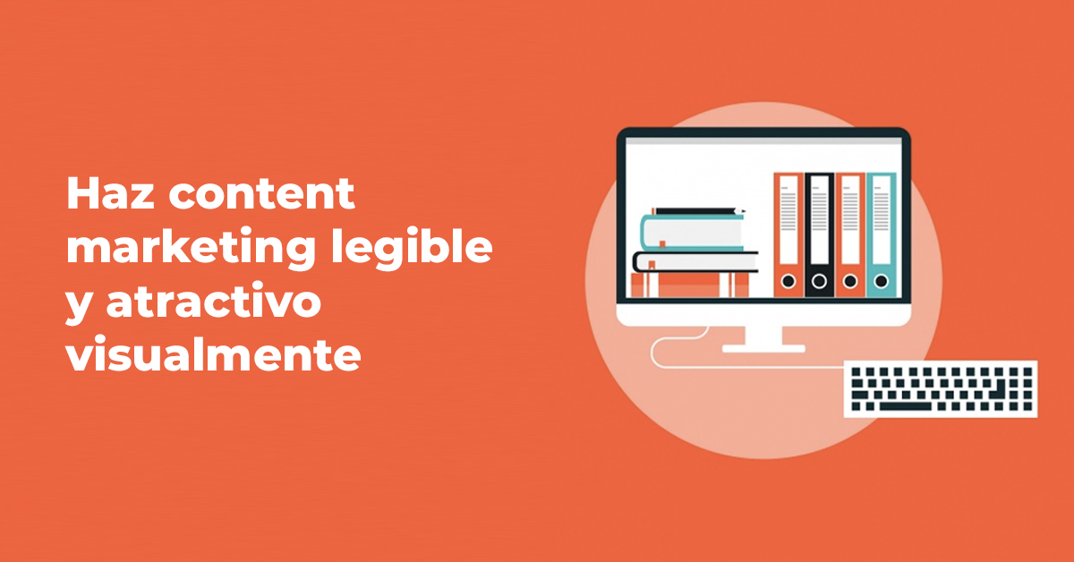 Haz content marketing legible y atractivo visualmente