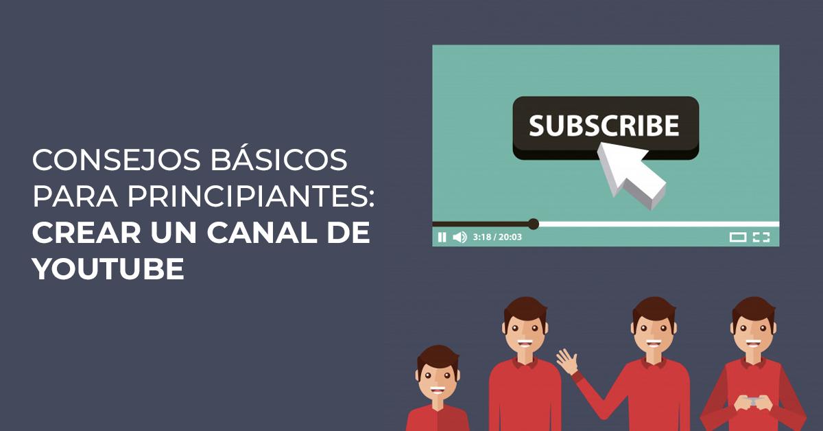 Consejosbásicospara principiantes: Crear tu canal deYoutube