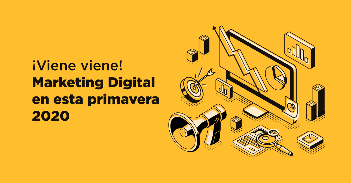 ¡Viene viene! Marketing Digital en esta primavera 2020