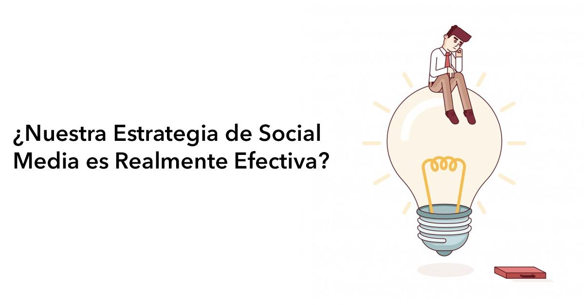 ¿NuestraEstrategia de Social Media esRealmenteEfectiva?