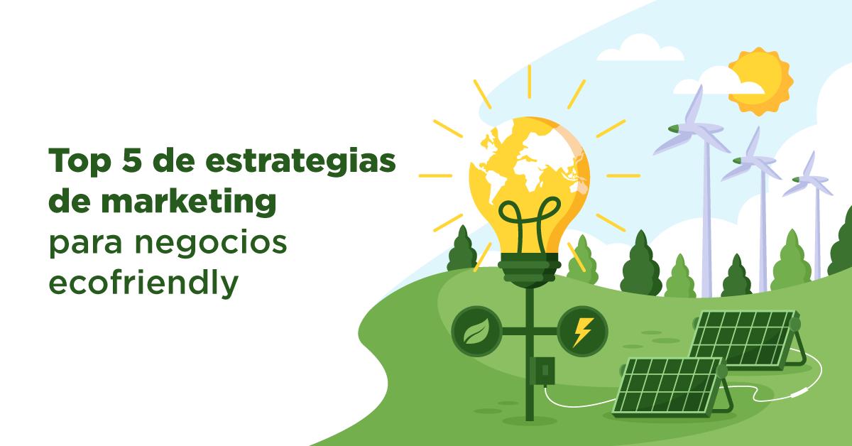 Las mejores estrategias de marketing para negocios eco friendly