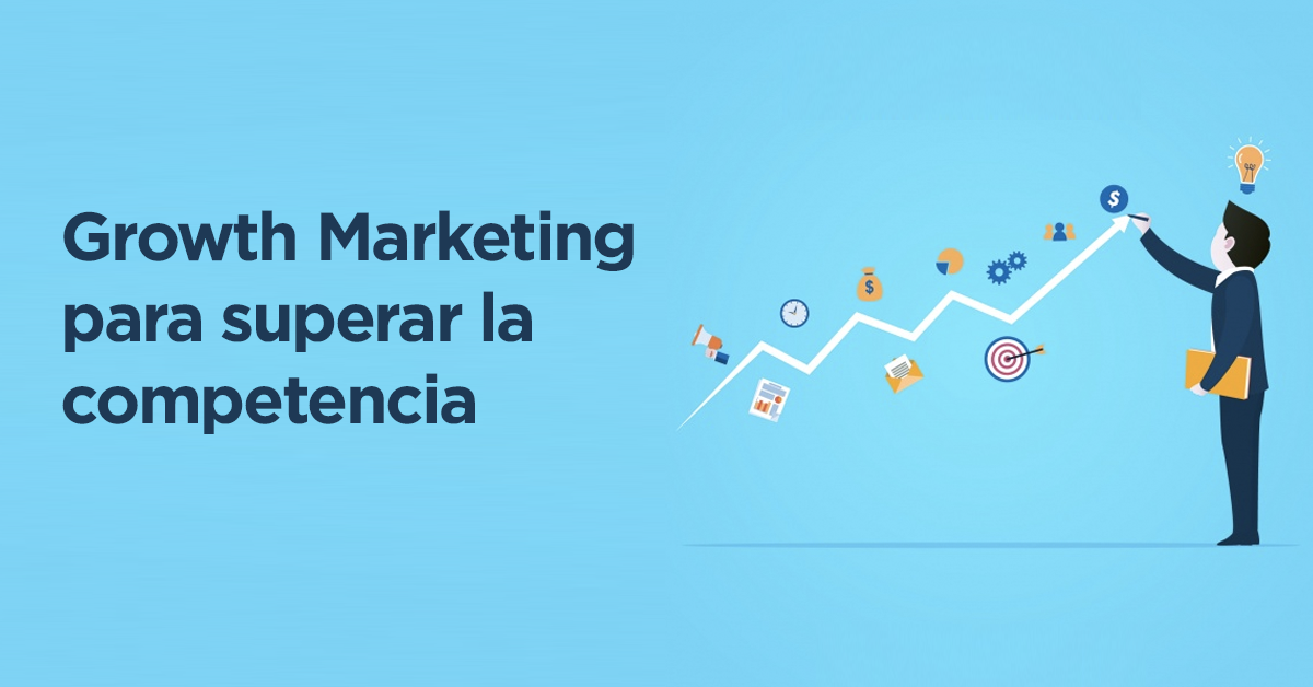 Growth Marketing para superar a la competencia