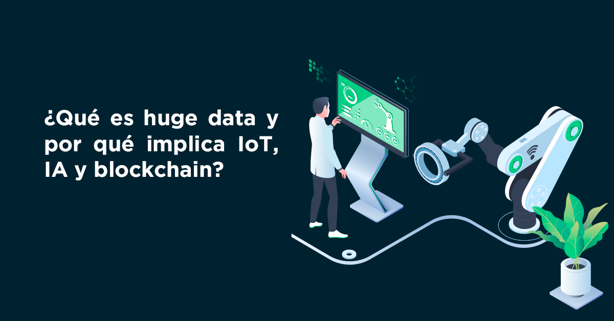 ¿Qué es huge data y por qué implica IoT, IA y blockchain?