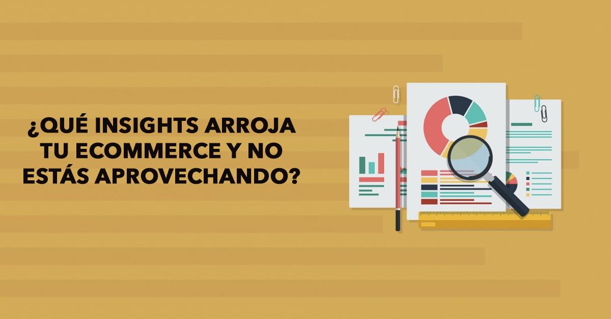 ¿Qué insights arroja tu ecommerce y no estás aprovechando?