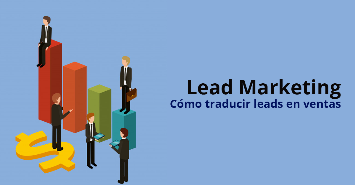 Lead Marketing: Cómo traducir leads en ventas