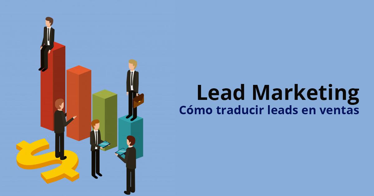 Lead Marketing: Cómo traducir leads en ventas