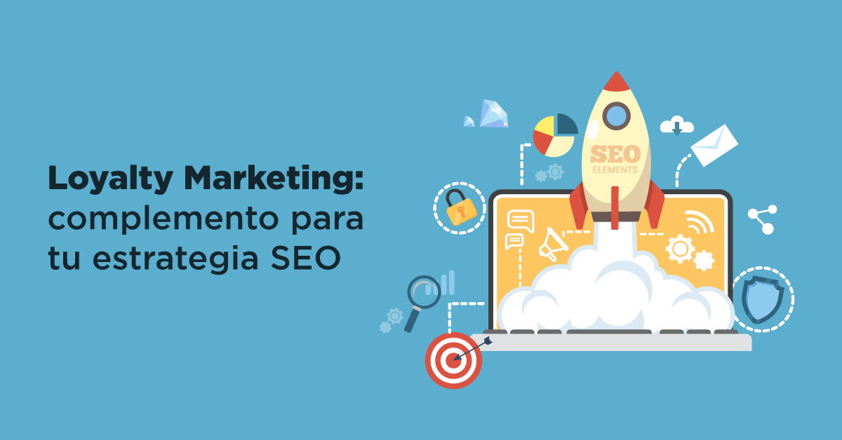 Loyalty Marketing: Complemento para tu estrategia SEO