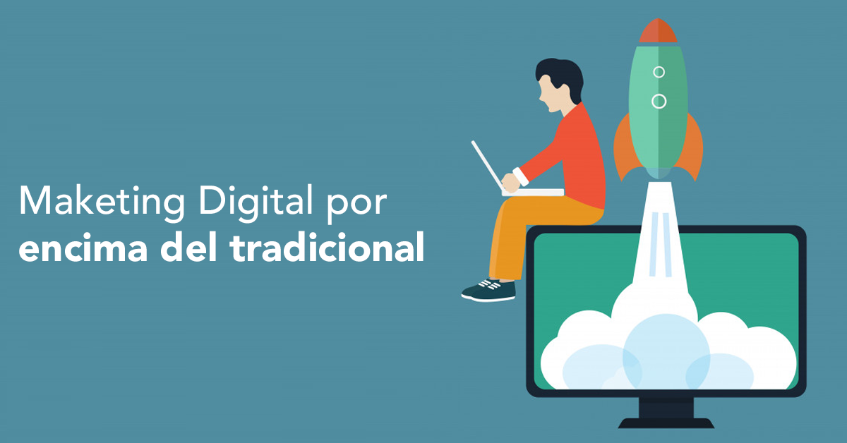 ¿Por qué Escoger al Marketing Digital por encima del Tradicional?