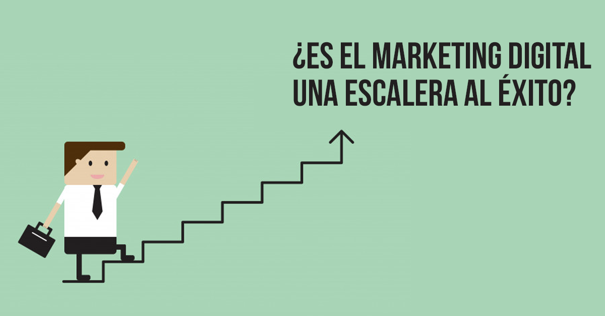 ¿Es el Marketing Digital una escalera al éxito?
