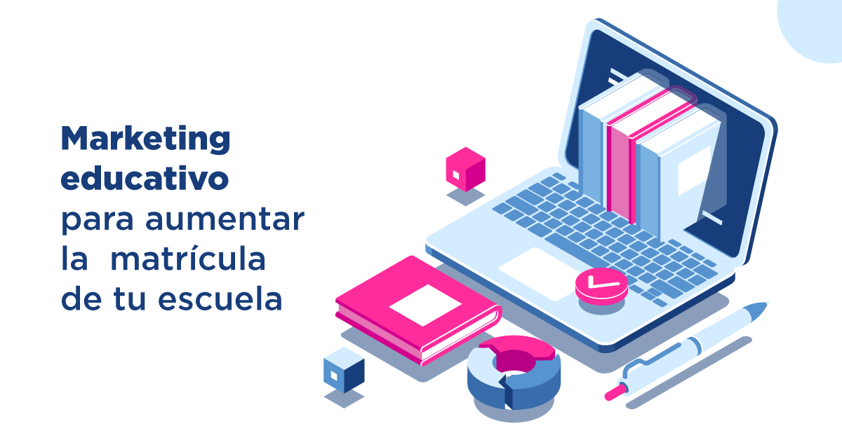Marketing educativo para aumentar la matrícula de tu escuela