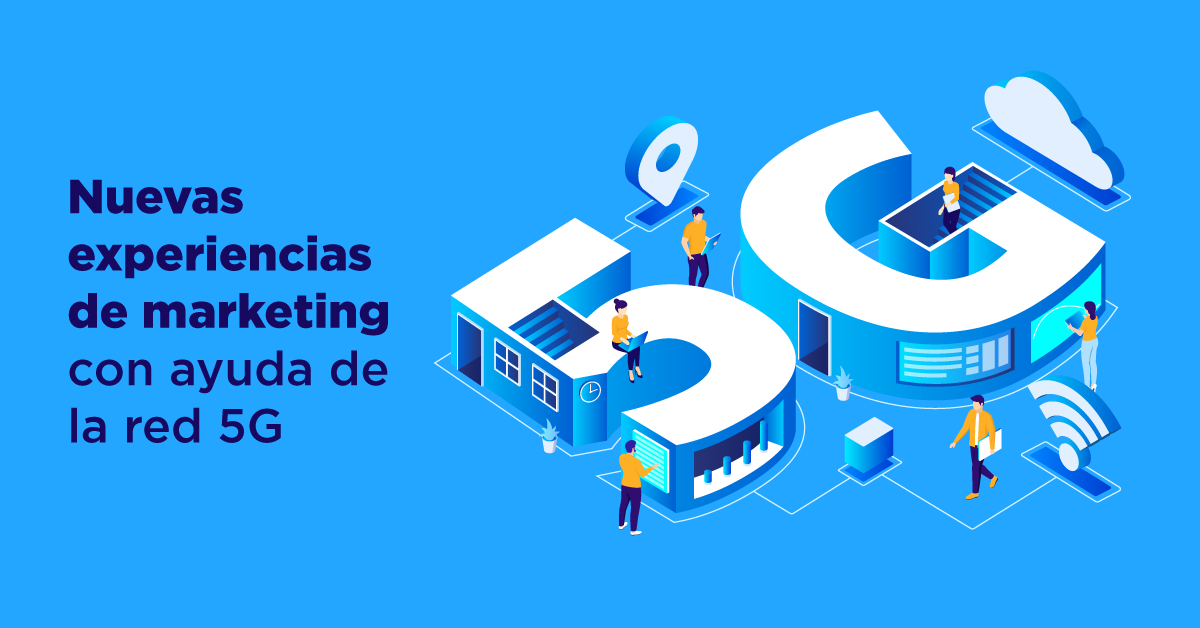 Crear experiencias nuevas de marketing con ayuda de la red 5G