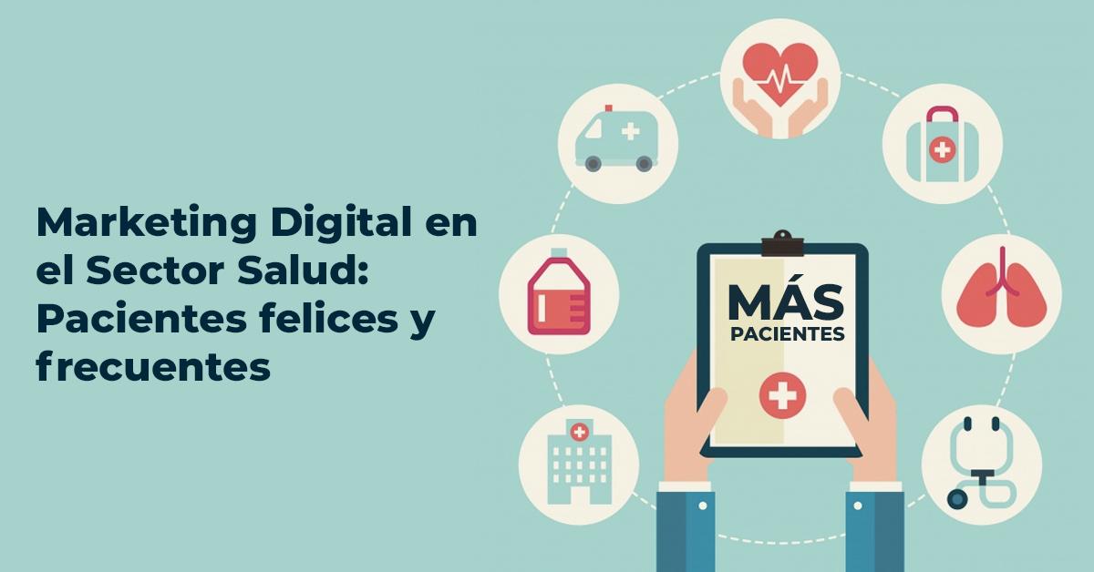 Marketing Digital en el Sector Salud: Pacientes felices y frecuentes