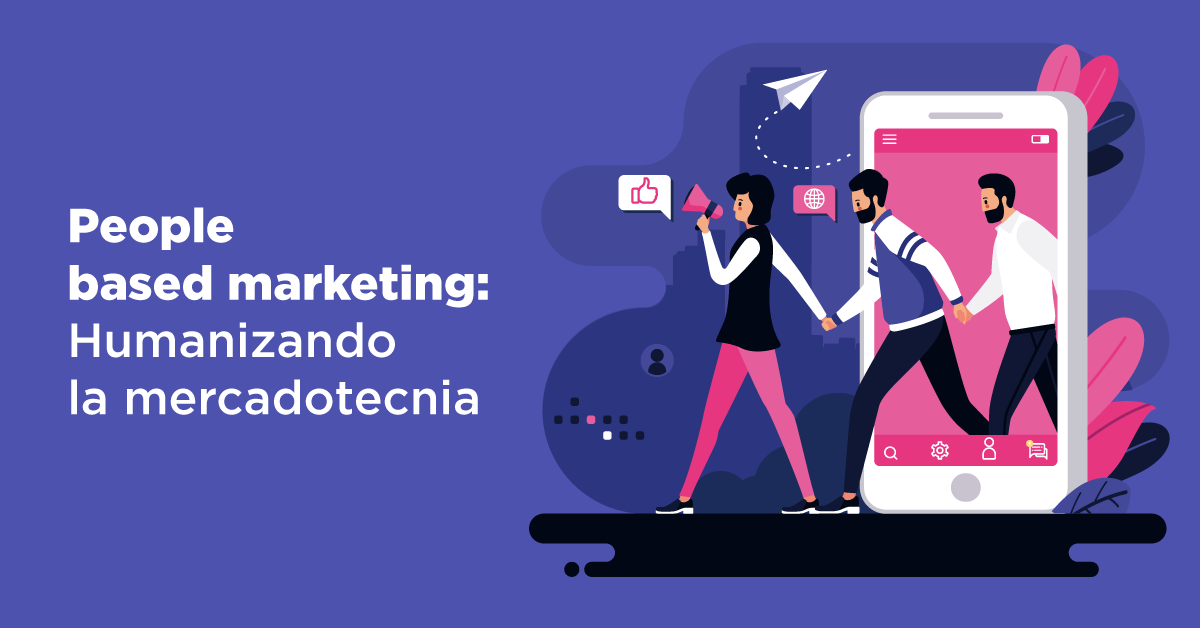 People based marketing: Humanizando la mercadotecnia