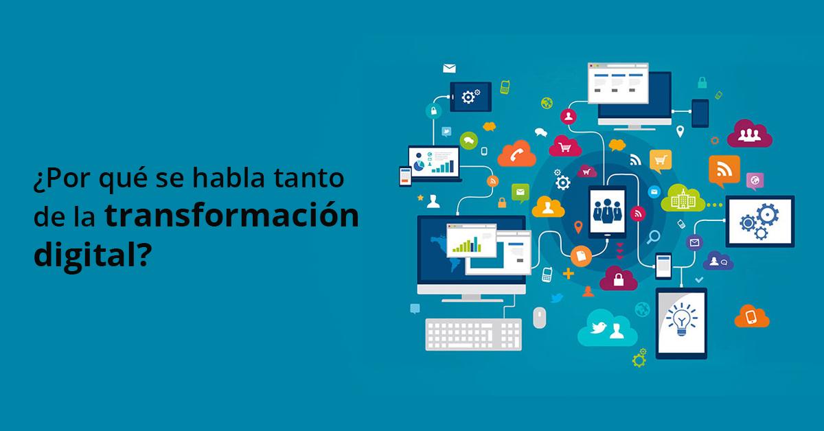 Transformación Digital: ¿Por qué se habla tanto de eso?