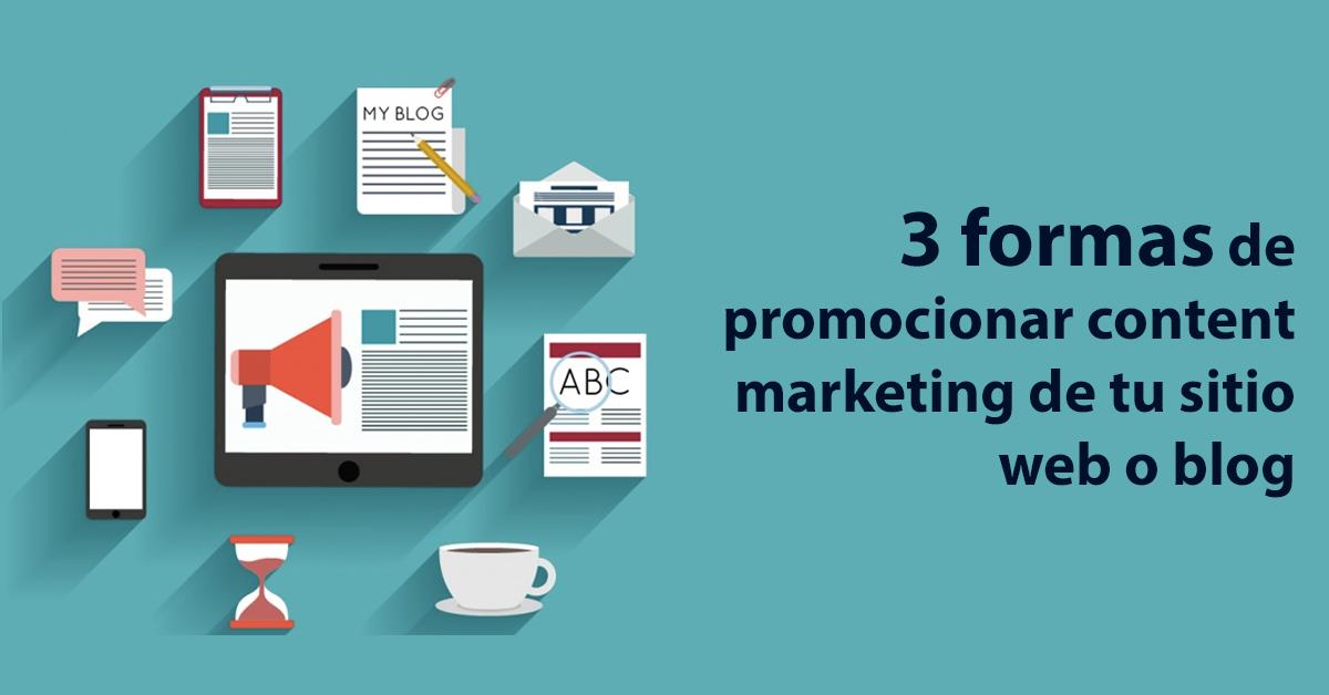 3 formas de promocionar content marketing de tu sitio web o blog