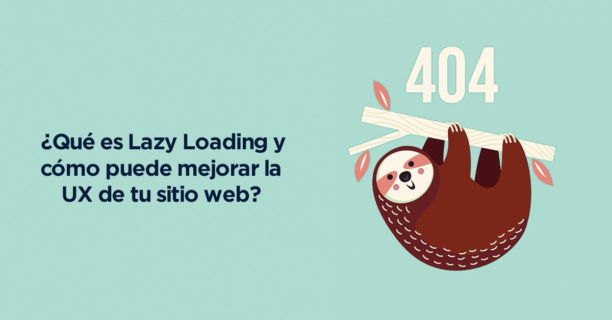 ¿Qué es Lazy Loading y cómo puede mejorar la UX de tu sitio web?