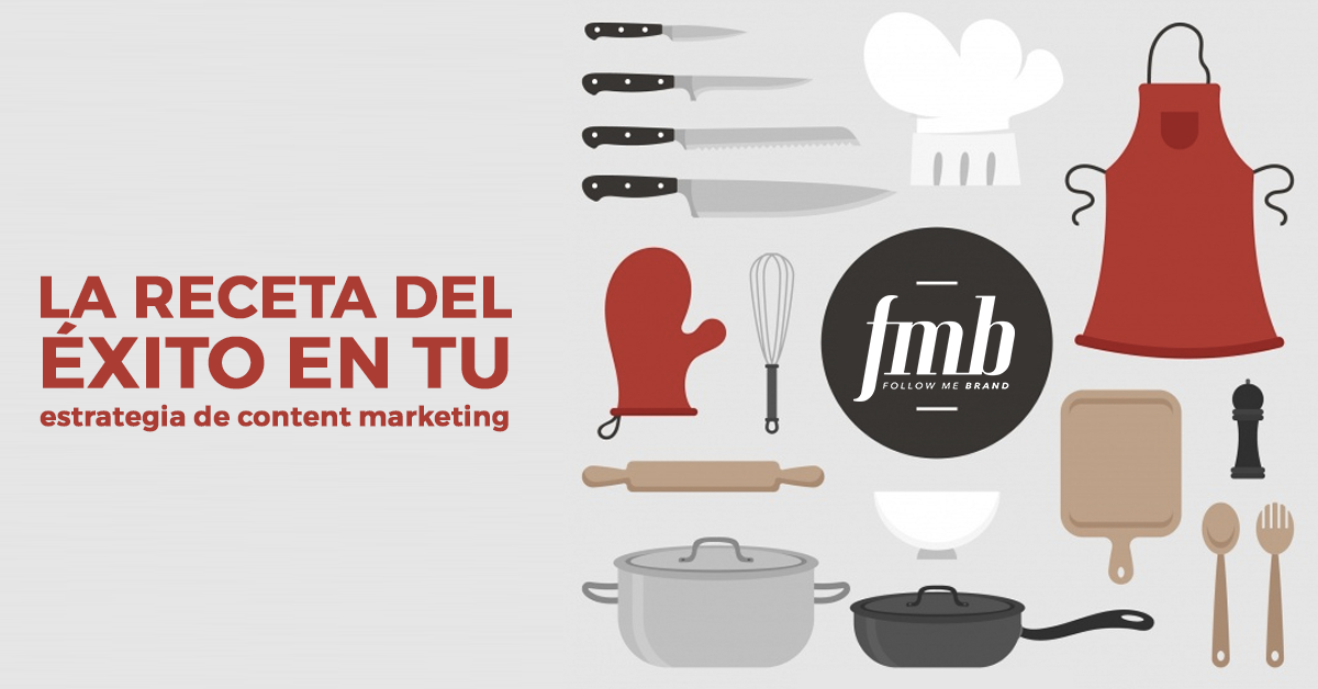 La receta del éxito en tu estrategia de Content Marketing