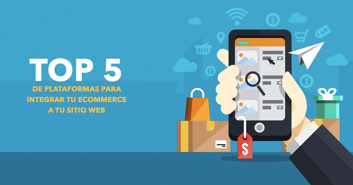 Top 5 de plataformas para integrar tu ecommerce a tu sitio web