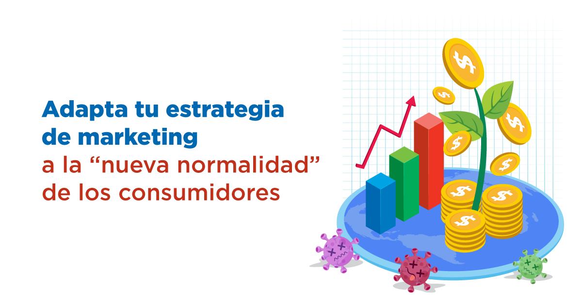 """Adapta tu estrategia de marketing a la """"nueva normalidad"""" de los consumidores"""